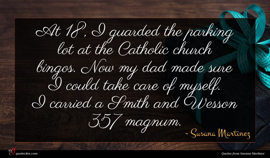 At 18, I guarded the parking lot at the Catholic church bingos. Now my dad made sure I could take care of myself. I carried a Smith and Wesson 357 magnum.