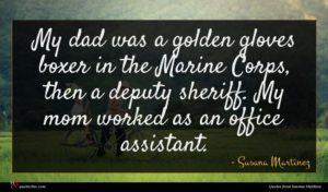Susana Martinez quote : My dad was a ...