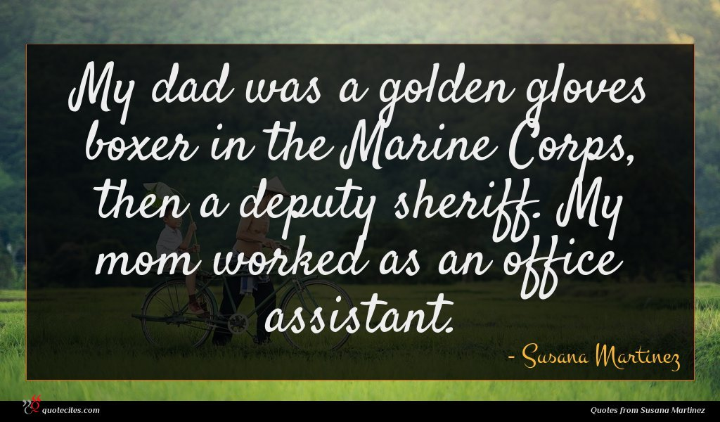 My dad was a golden gloves boxer in the Marine Corps, then a deputy sheriff. My mom worked as an office assistant.