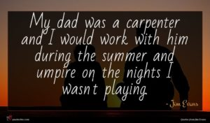 Jim Evans quote : My dad was a ...