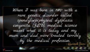 Warwick Davis quote : When I was born ...