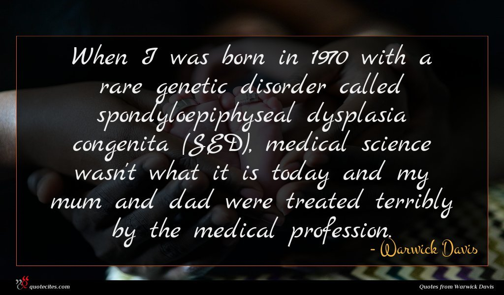 When I was born in 1970 with a rare genetic disorder called spondyloepiphyseal dysplasia congenita (SED), medical science wasn't what it is today and my mum and dad were treated terribly by the medical profession.