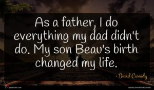 David Cassidy quote : As a father I ...
