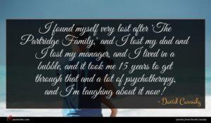 David Cassidy quote : I found myself very ...