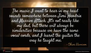 Dhani Harrison quote : The music I want ...