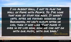 Dhani Harrison quote : I did Albert Hall ...
