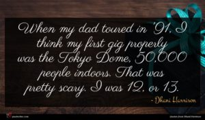Dhani Harrison quote : When my dad toured ...