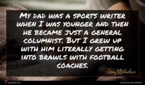 Amy Klobuchar quote : My dad was a ...