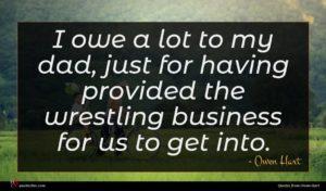 Owen Hart quote : I owe a lot ...