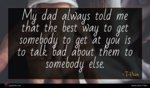 T-Pain quote : My dad always told ...