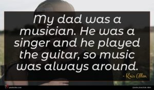 Kris Allen quote : My dad was a ...