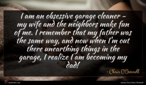 Chris O'Donnell quote : I am an obsessive ...