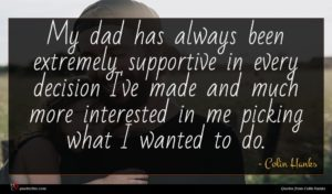 Colin Hanks quote : My dad has always ...