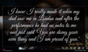 Jason Ritter quote : I knew I really ...