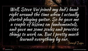 Dweezil Zappa quote : Well Steve Vai joined ...