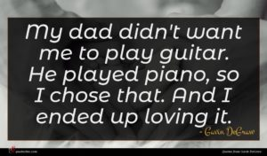 Gavin DeGraw quote : My dad didn't want ...