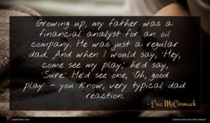 Eric McCormack quote : Growing up my father ...