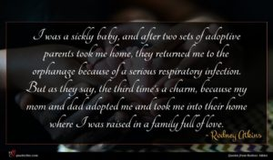 Rodney Atkins quote : I was a sickly ...