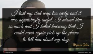 Monica Seles quote : I lost my dad ...