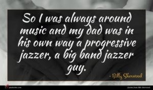 Billy Sherwood quote : So I was always ...