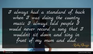 Ricky Skaggs quote : I always had a ...