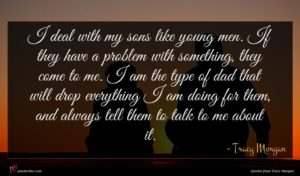 Tracy Morgan quote : I deal with my ...