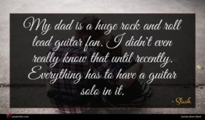 Slash quote : My dad is a ...