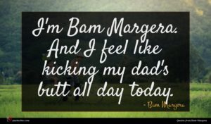 Bam Margera quote : I'm Bam Margera And ...
