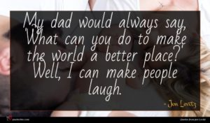 Jon Lovitz quote : My dad would always ...