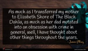 James Ellroy quote : As much as I ...