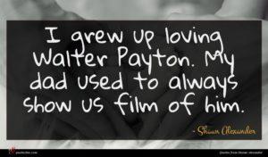 Shaun Alexander quote : I grew up loving ...