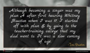 Toni Braxton quote : Although becoming a singer ...