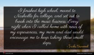 Trisha Yearwood quote : I finished high school ...