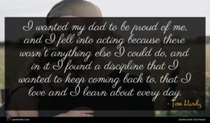Tom Hardy quote : I wanted my dad ...