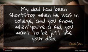 Derek Jeter quote : My dad had been ...