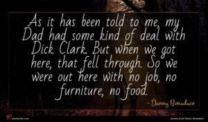 Danny Bonaduce quote : As it has been ...