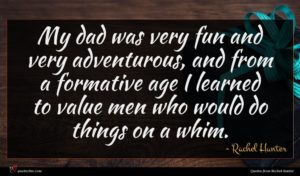 Rachel Hunter quote : My dad was very ...