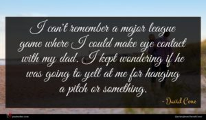David Cone quote : I can't remember a ...