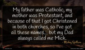 Mickey Spillane quote : My father was Catholic ...