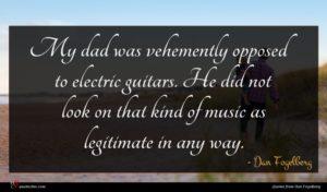 Dan Fogelberg quote : My dad was vehemently ...