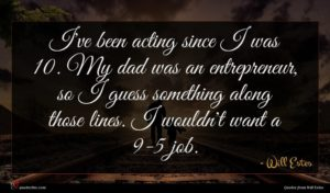 Will Estes quote : I've been acting since ...
