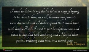 Teddy Thompson quote : I used to listen ...