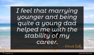 Patrick Duffy quote : I feel that marrying ...