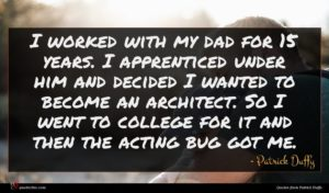 Patrick Duffy quote : I worked with my ...