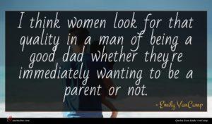 Emily VanCamp quote : I think women look ...