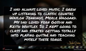 Jake Owen quote : I had always loved ...