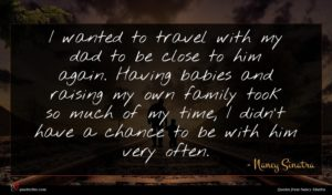 Nancy Sinatra quote : I wanted to travel ...
