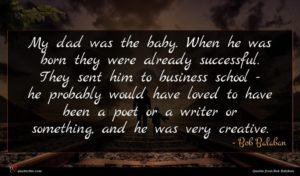 Bob Balaban quote : My dad was the ...
