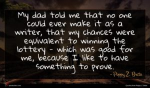 Poppy Z. Brite quote : My dad told me ...