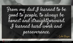 Luke Bryan quote : From my dad I ...